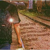Freddy Fresh Presents The Conductor Crucified (2007) / hip-hop