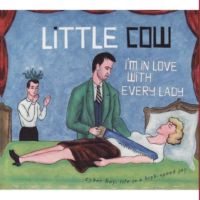 "Little Cow ""I'm In Love With Every Lady"" 2007/world/folk/punk rock"