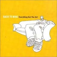 "'Back to Mine""  Everything But the Girl (2001) chill out, hip hop, easy, downtempo"