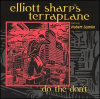 "Elliott Sharp's Terraplane feat. Hubert Sumlin ""Do the Don't"" 2004/ blues, jazz, downtown, nowave, avantgarde"