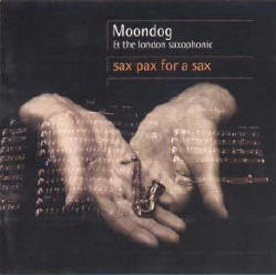 "Moondog - ""Sax Pax for a Sax with the London Saxophonic"" 1997 / Avant-garde, jazz, minimalism"