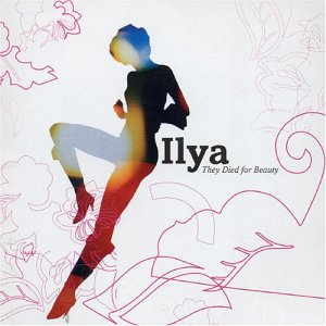 Ilya - They Died For Beauty