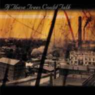 "If These Trees Could Talk  ""If These Trees Could Talk "" (2006)/ post-rock, instrumental, atmospheric"