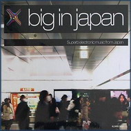 VA «Big In Japan - Superb Electronic Music From Japan» (2007)/ electronic, chill-out, deep house, minimal