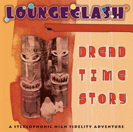 Loungeclash «Dread Time Story» (2008)/ lo-fi, downtempo, dub, nu-jazz