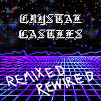 Crystal Castles - Remixed Rewired - 2008 // 8bit, new rave, remixуы