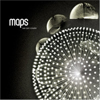 "Maps ""We Can Create"" (2007) / space-rock, noise-pop, electronica"