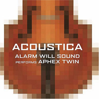 "Alarm Will Sound ""Acoustica (Alarm Will Sound Performs Aphex Twin)"" (2005) / avantgarde, IDM"