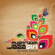 Mark Farina: Mushroom Jazz vol 6 (2008) / jazzy hip-hop, house, downtempo