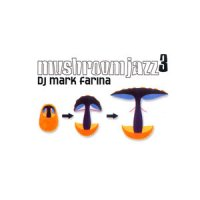 Mark Farina - Mushroom Jazz [vol. 3]jazzy hip-hop, house, downtempo