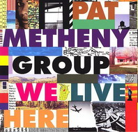 Pat Metheny Group «We Live Here» (1995)/jazz, fusion, jazz-rock, crossover