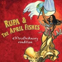 "Rupa and the April Fishes ""Extraordinary Rendition"" (2008) /world, folk, chanson, pop"