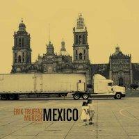 """Erik Truffaz & Murcof """"Mexico"""" 2008/jazz/minimal/ambient"""
