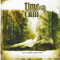 Time To Chill. Ganga. I Dream About Trees (2006) / dub, downtempo, ambient