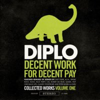 "Diplo ""Decent Work For Decent Pay : Selected Works Volume 1"" (2009) / remixes"