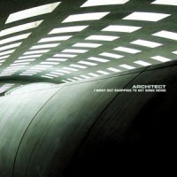 Architect -  I Went Out Shopping To Get Some Noise (2004) / IDM, distorted electro, power rhythmic noise, industrial noise, soundscape ambient