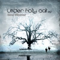 Sine Weaver - Under Holy Oak EP (2008) / IDM, modern classical, ambient