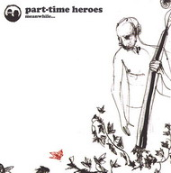 Part Time Heroes «Meanwhile…» (2008)/ downtempo, nu jazz, broken beat