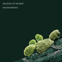 Shadow Of The Beat - Nanokaravan (2006) / Dark electronica, Experimental, D'n'B