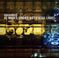 Ginormous - At Night, Under Artificial Light (2008) / IDM, broken beat, acousmatic, industrial noise, trip-hop, modern classical