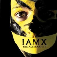 IAMX - The Alternative (2006) / alternative rock, electronic, synth-rock