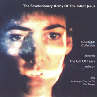Revolutionary Army of the Infant Jesus -The Gift Of Tears (CD1-2) Celtic, neofolk, apocalyptic folk, spiritual neofolk, spiritual, ethereal