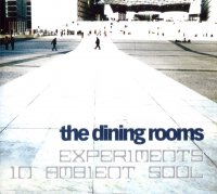 The Dining Rooms - Experiments In Ambient Soul 2004/electronic, nu jazz, downtempo