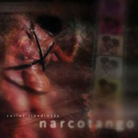 Carlos Libedinsky — Narcotango (2003) / Narcotango 2 (2006) / Tango , NuTango , Downtempo, Electronic