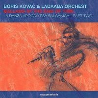 Boris Kovac & Ladaaba Orchest - Ballads at the End of Time   (2003) JAZZ/ Folk jazz