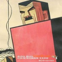John Zorn - Filmworks XXIII: El General - O.S.T. (2009) / innstumental, tequila-cinematic-sound