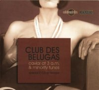 Club Des Belugas - Caviar At 3 A.m. - Minority Tunes (re-release) - 2СD - 2009 / Jazzy / Lounge / Bossanova / Easy listening / Downtempo