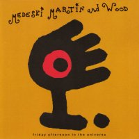 Medeski Martin & Wood - Friday Afternoon in the Universe (1995) jazz+funk, fusion, experimental
