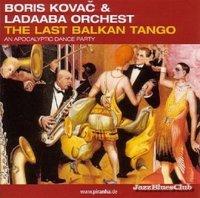 Boris Kovac & Ladaaba Orchest - The Last Balkan Tango - An Apocalyptic Dance Party (2001) Jazz, folk-jazz, Balkan folk