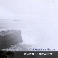 "Endless Blue ""Fever Dreams"" (2008)/trip-hop, ethereal, downtempo, electronic, female vocalists"