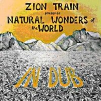 Zion Train - Natural Wonders Of  The Word In Dub (2005) ambient-dub, dub-dance