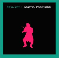 Oi Va Voi - Digital Folklore 2002 and Laughter Through Tears 2003 folk,klezmer,electronic
