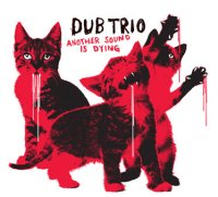 "Dub Trio ""Another Sound Is Dying"" (2008) experimental, dub, metal, ipecаc"