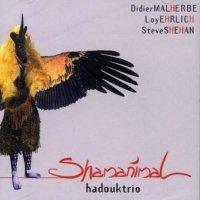"""Hadouk Trio - """"Shamanimal"""" (2001) / Ethnic Jazz, World, New Age"""