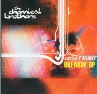 The Chemical Brothers - Breakin' Up / Singles & Remixes (2001) / electronics, big beat, breaks, techno, dance