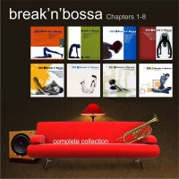 Break N' Bossa - Chapter 1-8 (1999 - 2008) / bossa nova, nu-jazz, lounge