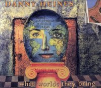 Danny Heines - What Worlds They Bring (2001)/ jazz-flavored world music/Adult Alternative / Chamber Jazz