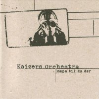 Kaizers Orchestra, Ompa Til Du Dor(2001) / ompa, kaizerrock, alternative