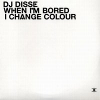 "DJ Disse ""When I'm Bored I Change Colour"" (2007) / house, downtempo, dub"