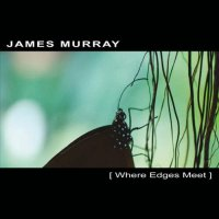 James Murray - Where Edges Meet (2008) / downbeat, ambient, electroacoustic, IDM