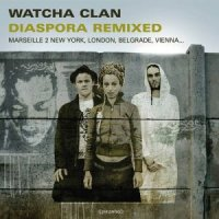 Watcha Clan - Diaspora Remixed (2009) / вeat, dub, electro, world