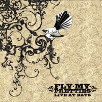 Fly My Pretties - Live At Bats (2004) / Folk, Alt Acoustic Rock, New Zealand music