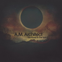 A.M. Architect - The Road To The Sun (2009) / broken beat, IDM, downtempo, experimental