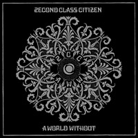 2econd class citizen - A World Without (2009) / abstract hip-hop, downtempo