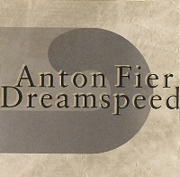 Anton Fier - Dreamspeed (1993) / dub, future jazz, downtempo, avantgarde