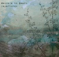 "Message to Bears ""Departures""(2009)/acoustic, ambient, folk"